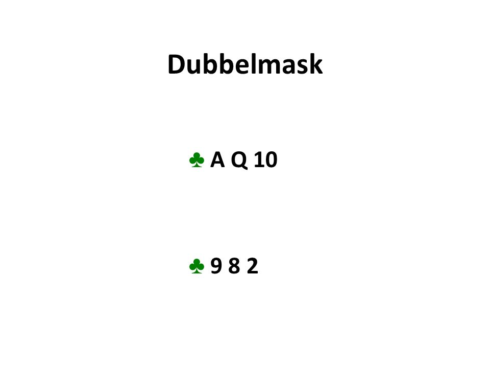 Dubbelmask ♣ A Q 10 ♣ 9 8 2