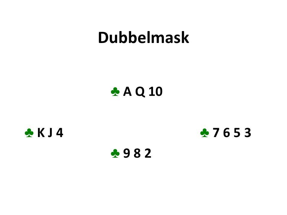Dubbelmask ♣ A Q 10 ♣ K J 4 ♣ 7 6 5 3 ♣ 9 8 2