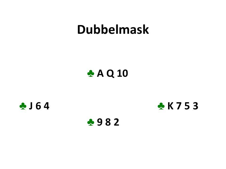Dubbelmask ♣ A Q 10 ♣ J 6 4 ♣ K 7 5 3 ♣ 9 8 2