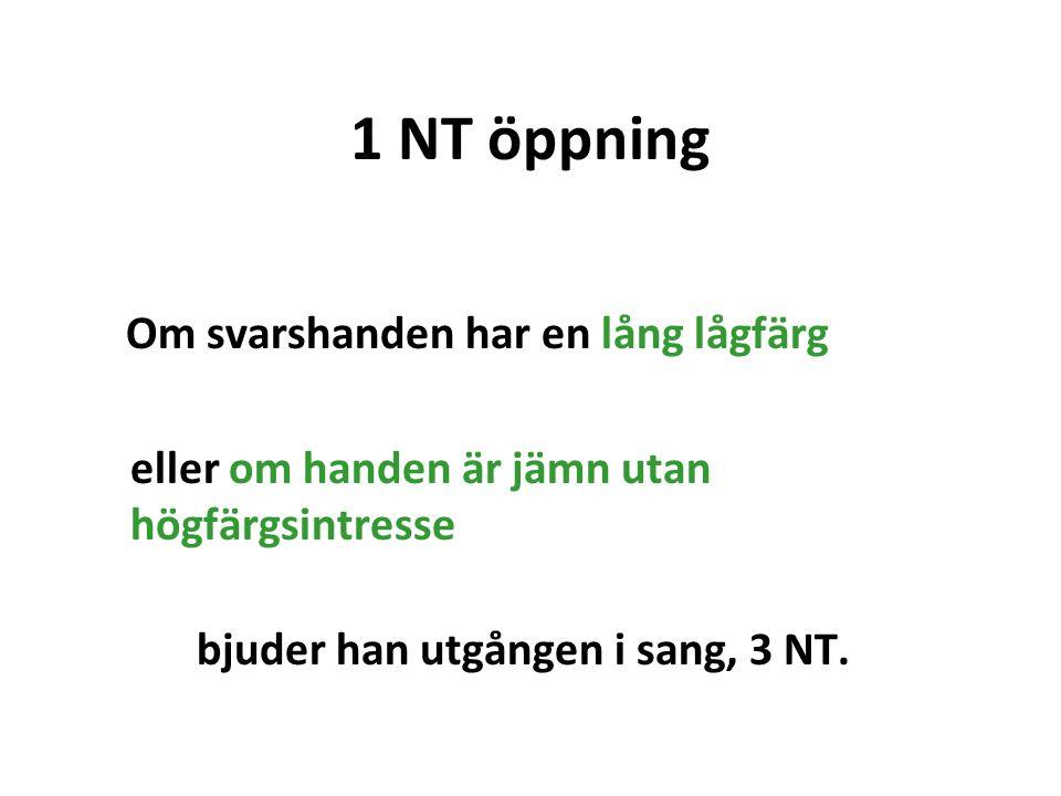 1 NT öppning Om svarshanden har en lång lågfärg eller om handen är jämn utan högfärgsintresse bjuder han utgången i sang, 3 NT.