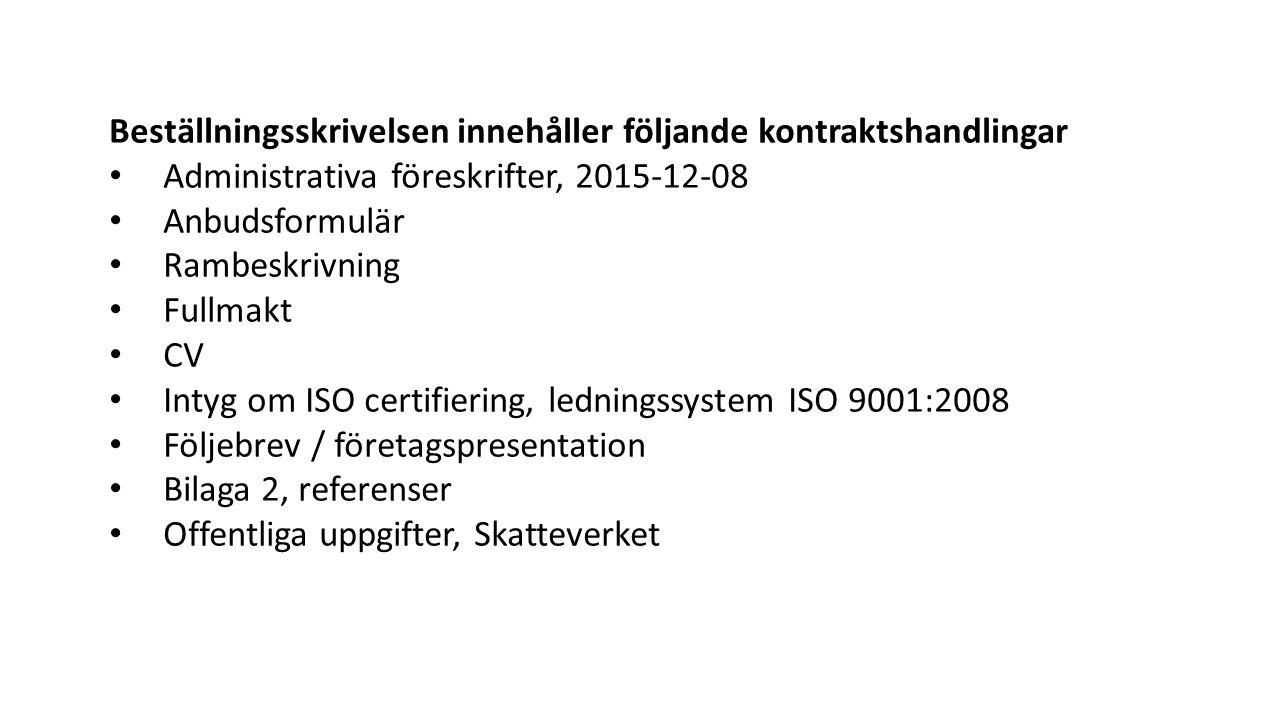 Beställningsskrivelsen innehåller följande kontraktshandlingar Administrativa föreskrifter, 2015-12-08 Anbudsformulär Rambeskrivning Fullmakt CV Intyg om ISO certifiering, ledningssystem ISO 9001:2008 Följebrev / företagspresentation Bilaga 2, referenser Offentliga uppgifter, Skatteverket