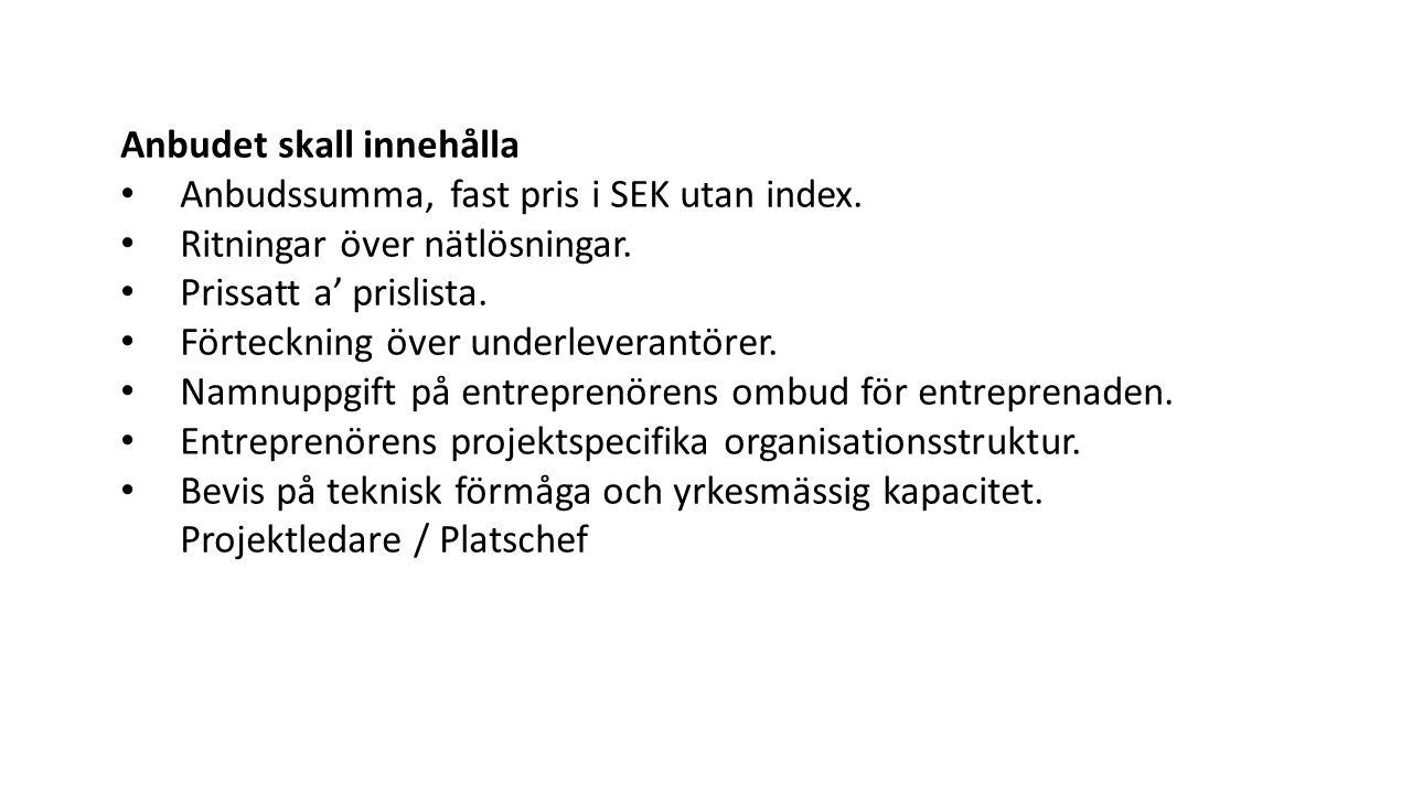 Anbudet skall innehålla Anbudssumma, fast pris i SEK utan index.