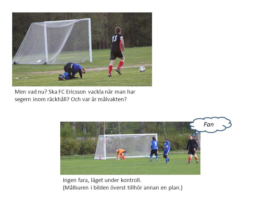Men vad nu? Ska FC Ericsson vackla när man har segern inom räckhåll? Och var är målvakten? Ingen fara, läget under kontroll. (Målburen i bilden överst