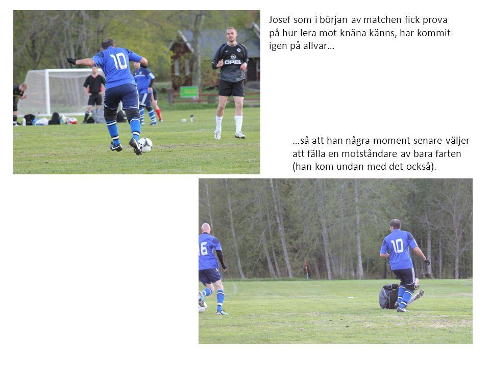 Josef som i början av matchen fick prova på hur lera mot knäna känns, har kommit igen på allvar… …så att han några moment senare väljer att fälla en m