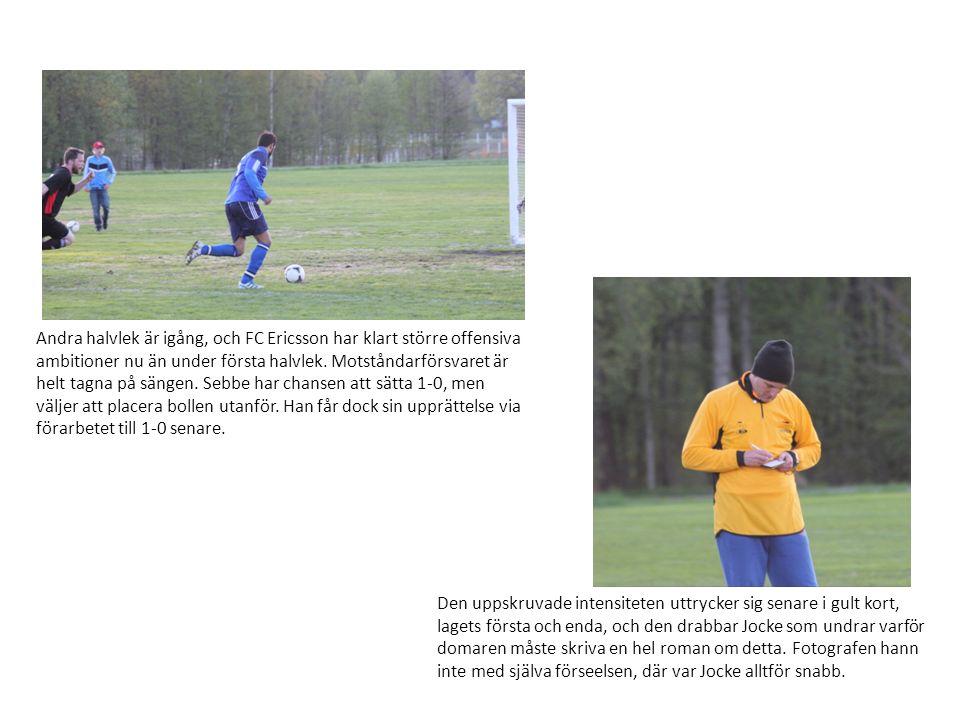Andra halvlek är igång, och FC Ericsson har klart större offensiva ambitioner nu än under första halvlek. Motståndarförsvaret är helt tagna på sängen.