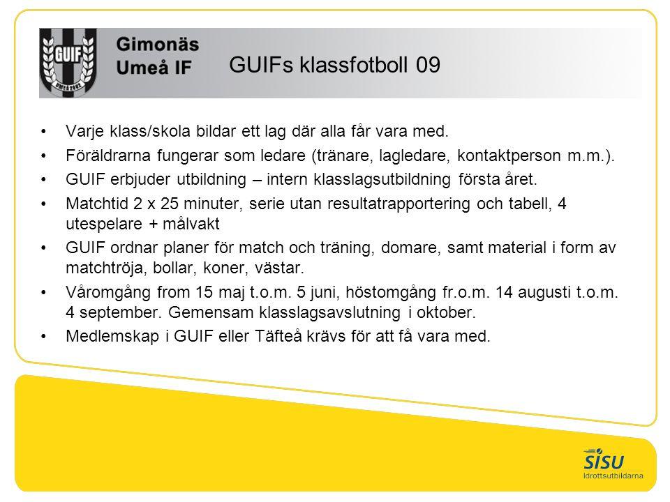 GUIFs klassfotboll 09 Verksamheten ska vara positiv och meningsfull under socialt trygga former, så att alla som vill, oavsett förutsättningar och ambition kan vara med.