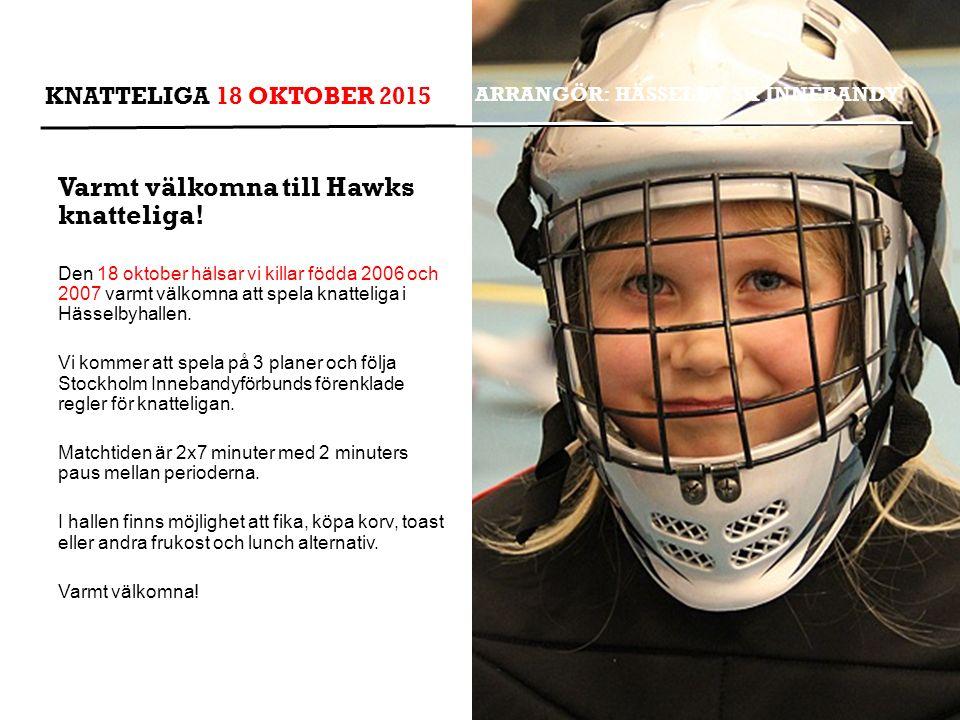 ARRANGÖR: HÄSSELBY SK INNEBANDY Varmt välkomna till Hawks knatteliga! Den 18 oktober hälsar vi killar födda 2006 och 2007 varmt välkomna att spela kna