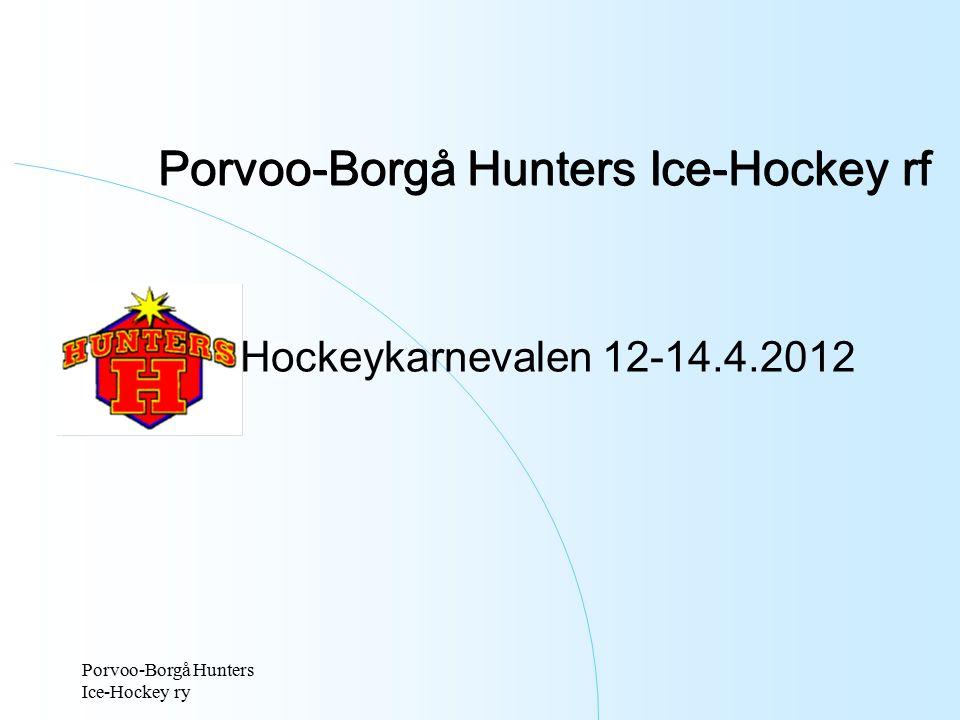 Porvoo- Borgå Hunters Ice- Hockey ry Föreningen Grundad 25.2.1997 – Flera gamla föreningar fusionerades – 12.