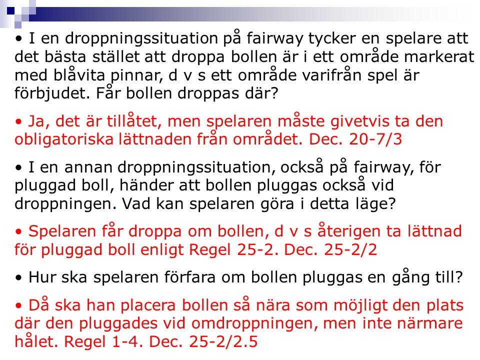 I en droppningssituation på fairway tycker en spelare att det bästa stället att droppa bollen är i ett område markerat med blåvita pinnar, d v s ett o