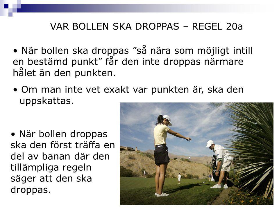 """När bollen ska droppas """"så nära som möjligt intill en bestämd punkt"""" får den inte droppas närmare hålet än den punkten. Om man inte vet exakt var punk"""