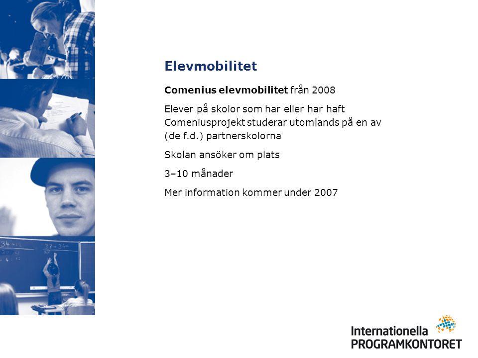 Elevmobilitet Comenius elevmobilitet från 2008 Elever på skolor som har eller har haft Comeniusprojekt studerar utomlands på en av (de f.d.) partnerskolorna Skolan ansöker om plats 3–10 månader Mer information kommer under 2007