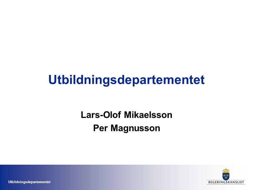 Utbildningsdepartementet Lars-Olof Mikaelsson Per Magnusson