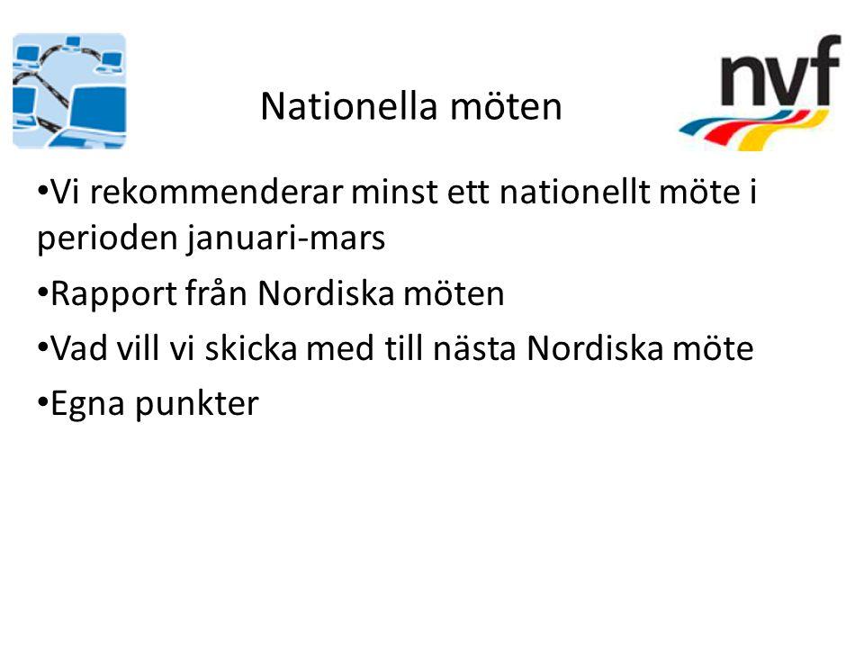 Vi rekommenderar minst ett nationellt möte i perioden januari-mars Rapport från Nordiska möten Vad vill vi skicka med till nästa Nordiska möte Egna punkter Nationella möten