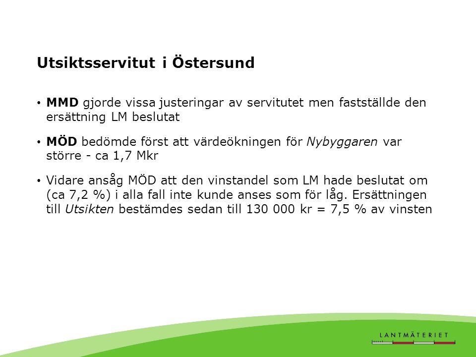 Utsiktsservitut i Östersund MMD gjorde vissa justeringar av servitutet men fastställde den ersättning LM beslutat MÖD bedömde först att värdeökningen för Nybyggaren var större - ca 1,7 Mkr Vidare ansåg MÖD att den vinstandel som LM hade beslutat om (ca 7,2 %) i alla fall inte kunde anses som för låg.