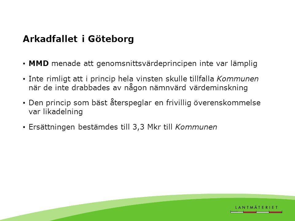 Arkadfallet i Göteborg MMD menade att genomsnittsvärdeprincipen inte var lämplig Inte rimligt att i princip hela vinsten skulle tillfalla Kommunen när de inte drabbades av någon nämnvärd värdeminskning Den princip som bäst återspeglar en frivillig överenskommelse var likadelning Ersättningen bestämdes till 3,3 Mkr till Kommunen