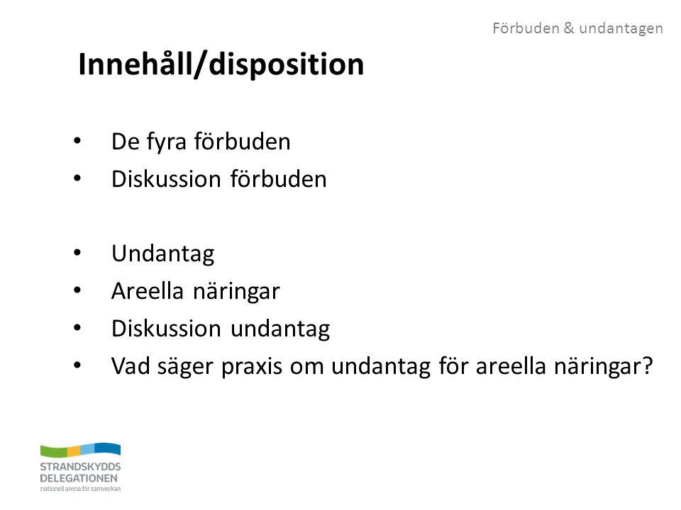 Förbuden & undantagen Innehåll/disposition De fyra förbuden Diskussion förbuden Undantag Areella näringar Diskussion undantag Vad säger praxis om undantag för areella näringar