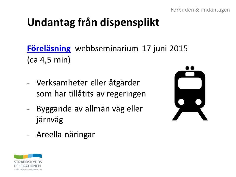 Förbuden & undantagen Undantag från dispensplikt FöreläsningFöreläsning webbseminarium 17 juni 2015 (ca 4,5 min) -Verksamheter eller åtgärder som har tillåtits av regeringen -Byggande av allmän väg eller järnväg -Areella näringar