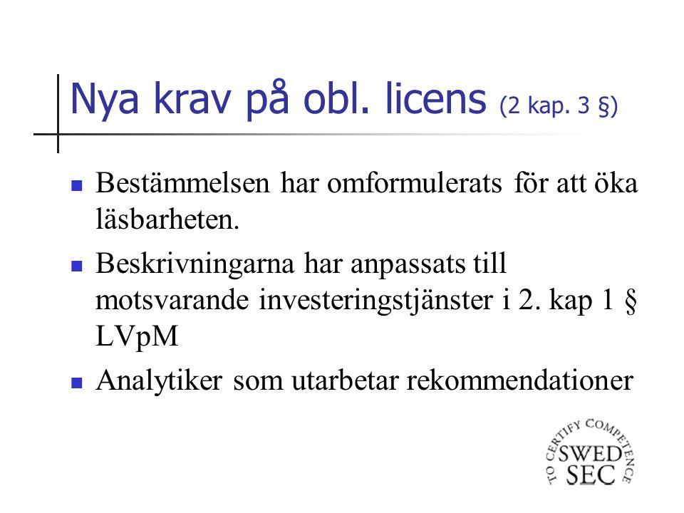 Nya krav på obl. licens (2 kap. 3 §) Bestämmelsen har omformulerats för att öka läsbarheten.
