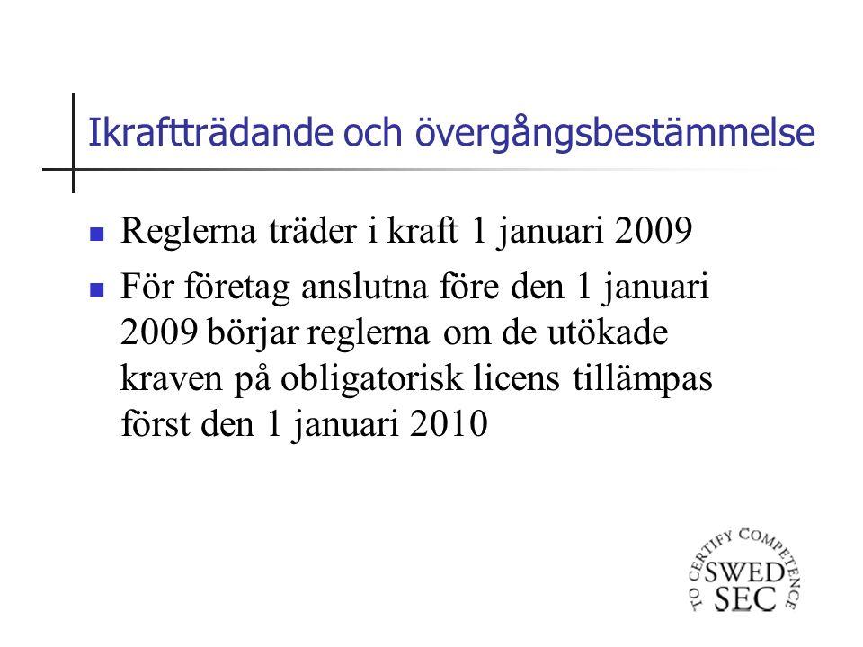 Ikraftträdande och övergångsbestämmelse Reglerna träder i kraft 1 januari 2009 För företag anslutna före den 1 januari 2009 börjar reglerna om de utökade kraven på obligatorisk licens tillämpas först den 1 januari 2010