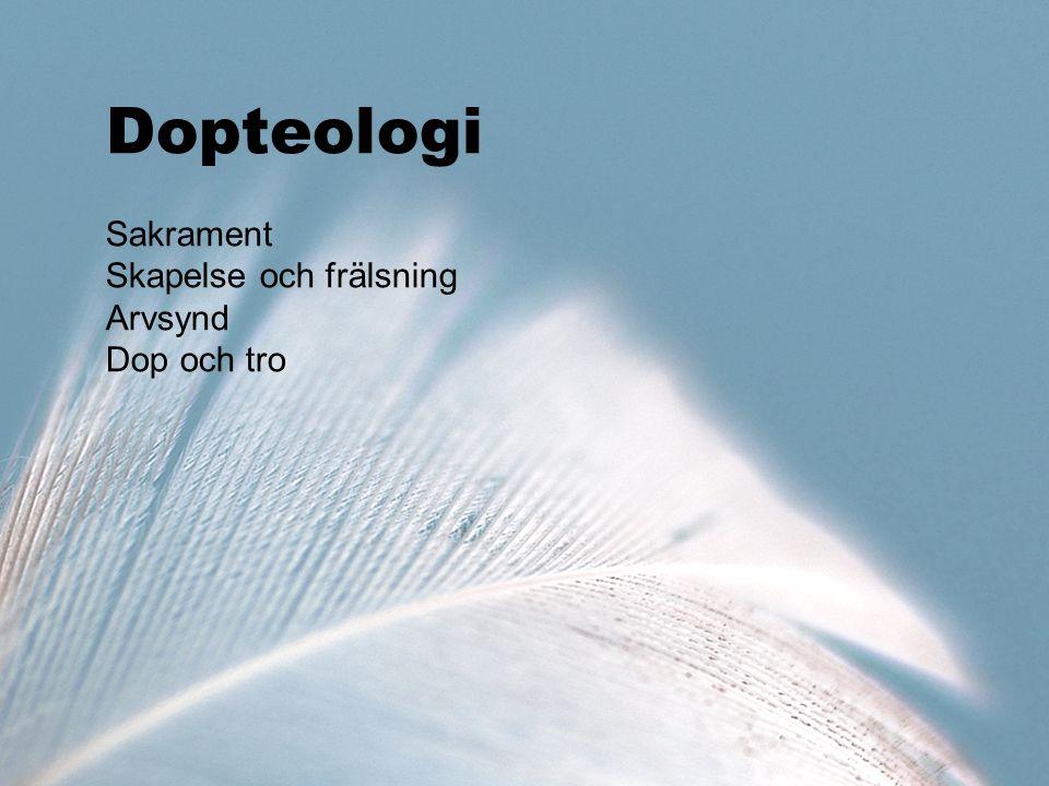 Dopteologi Sakrament Skapelse och frälsning Arvsynd Dop och tro