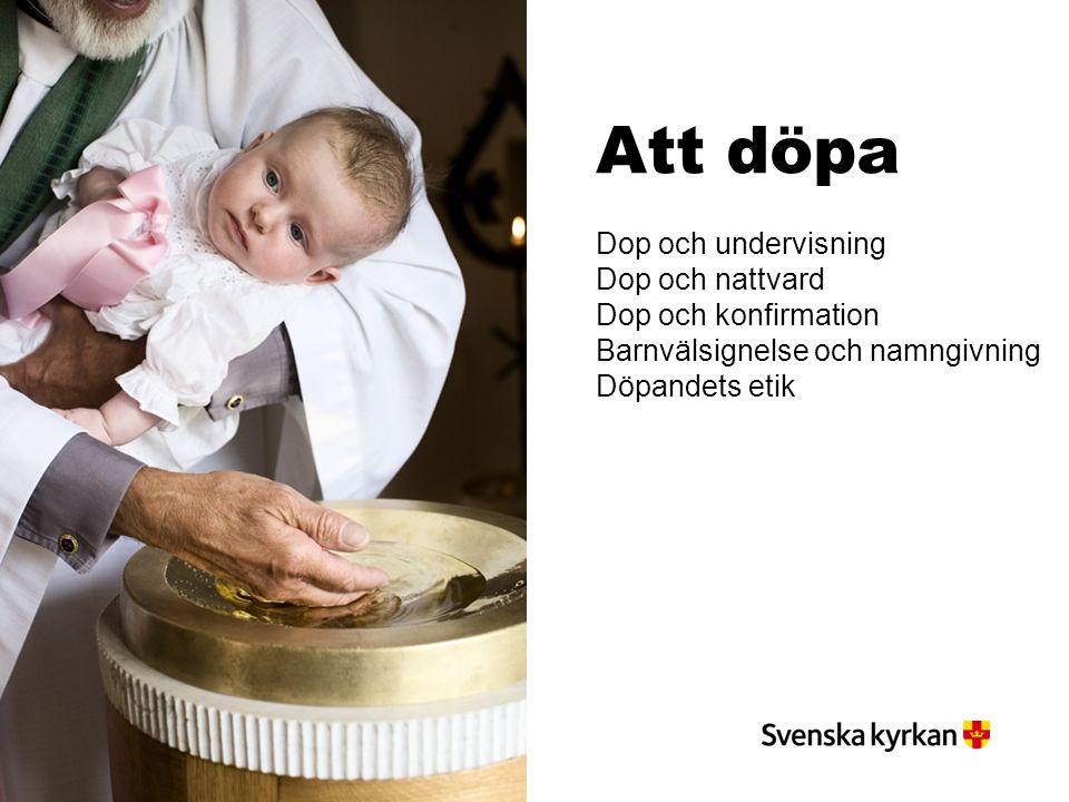 Att döpa Dop och undervisning Dop och nattvard Dop och konfirmation Barnvälsignelse och namngivning Döpandets etik