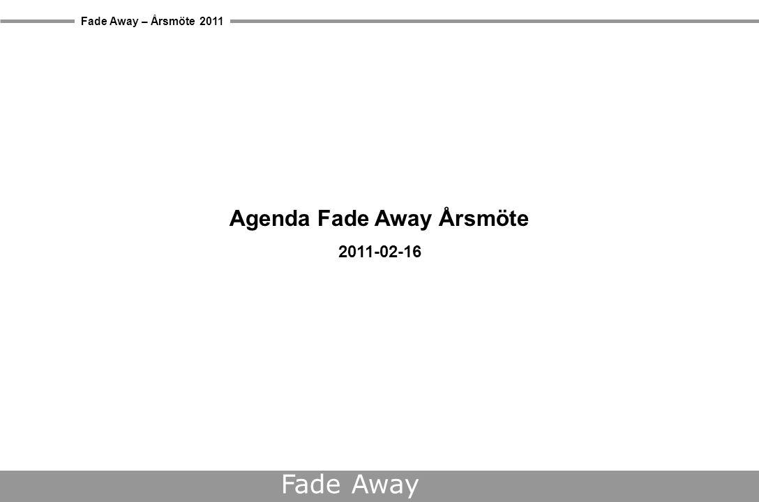 Fade Away – Årsmöte 2011 Fade Away Agenda Fade Away Årsmöte 2011-02-16