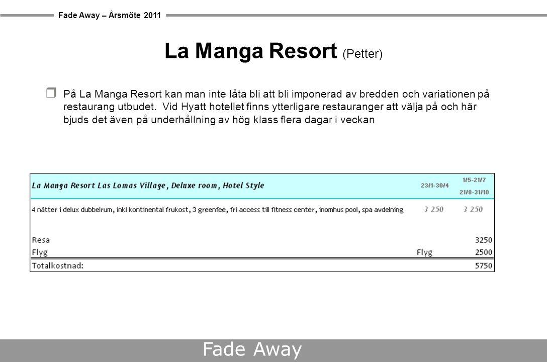 Fade Away – Årsmöte 2011 Fade Away La Manga Resort (Petter)  På La Manga Resort kan man inte låta bli att bli imponerad av bredden och variationen på restaurang utbudet.