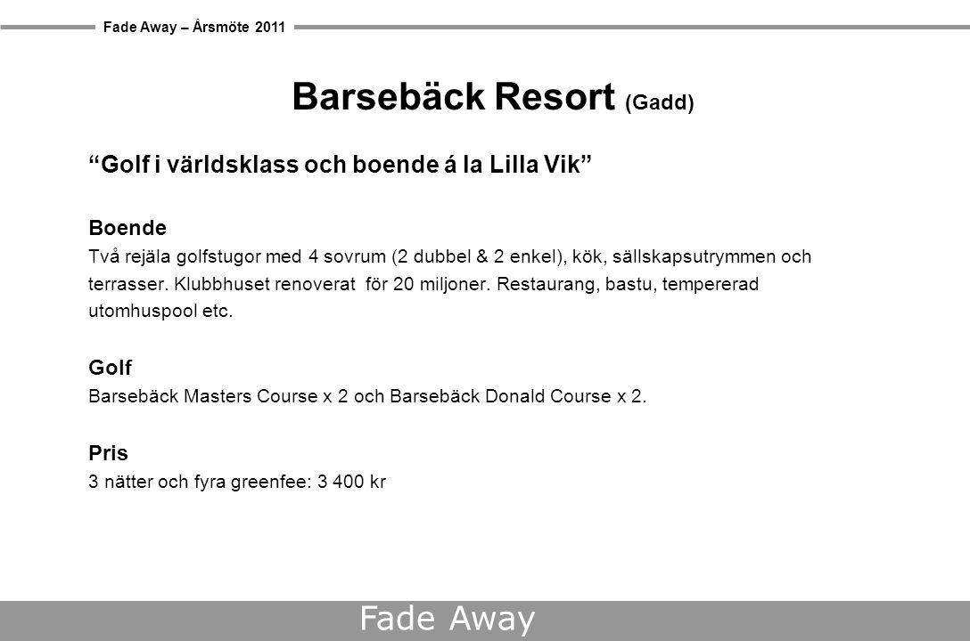 Fade Away – Årsmöte 2011 Fade Away Barsebäck Resort (Gadd) Golf i världsklass och boende á la Lilla Vik Boende Två rejäla golfstugor med 4 sovrum (2 dubbel & 2 enkel), kök, sällskapsutrymmen och terrasser.