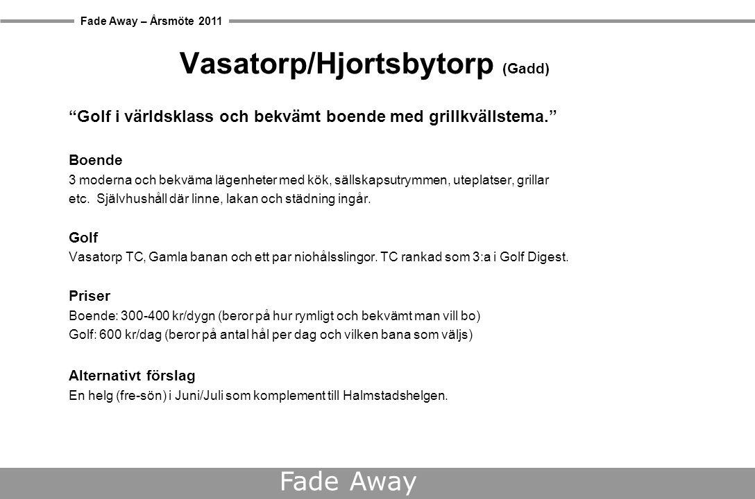 Fade Away – Årsmöte 2011 Fade Away Vasatorp/Hjortsbytorp (Gadd) Golf i världsklass och bekvämt boende med grillkvällstema. Boende 3 moderna och bekväma lägenheter med kök, sällskapsutrymmen, uteplatser, grillar etc.