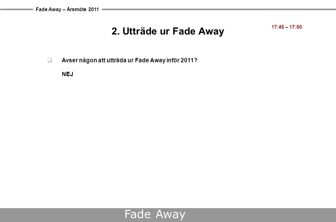 Fade Away – Årsmöte 2011 Fade Away Himmerland (Petter)  Spil så meget du orker i 4 dage - og betal kun for 3.