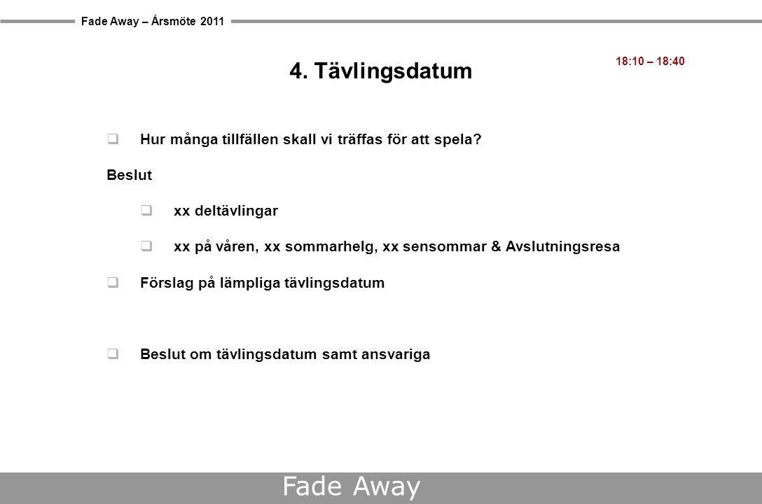 Fade Away – Årsmöte 2011 Fade Away När skall vi spela? 18:10 – 18:40