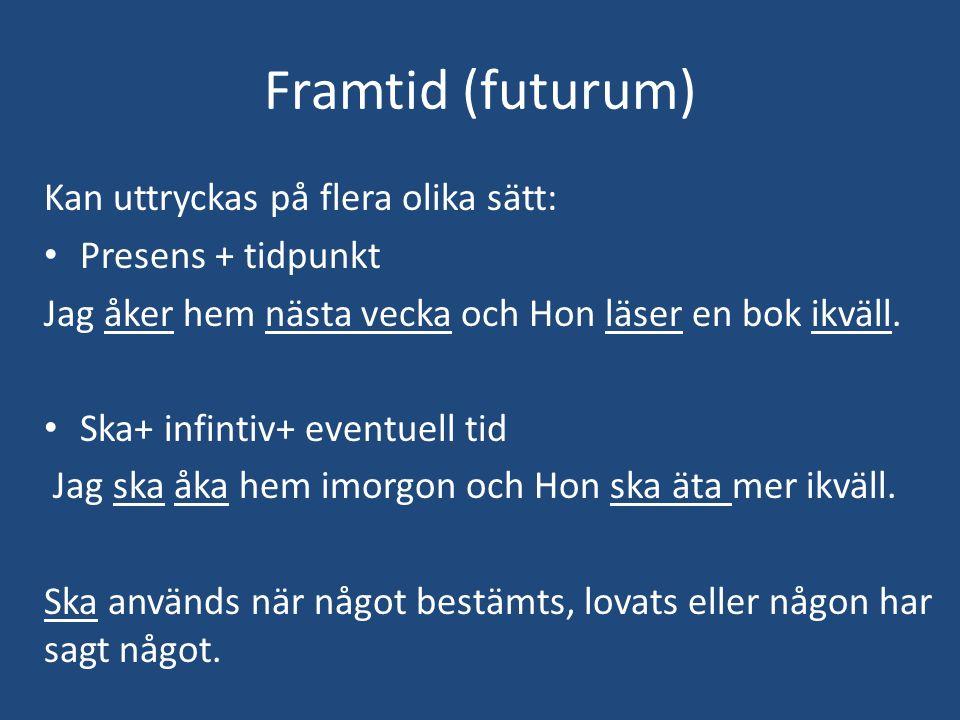 Fortsättning (Futurum) Kommer att + infinitiv Det kommer att gå bra på provet.