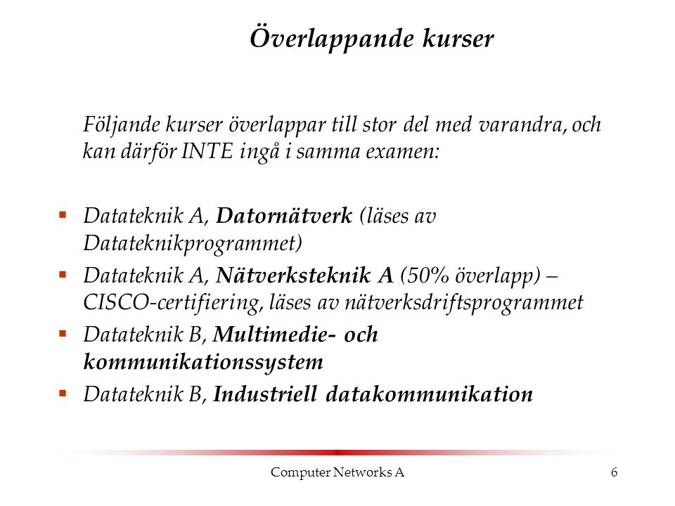 7 Kursmaterial  Kurslitteratur: Forouzan, Data communications and networking , 4:e utgåvan eller senare.