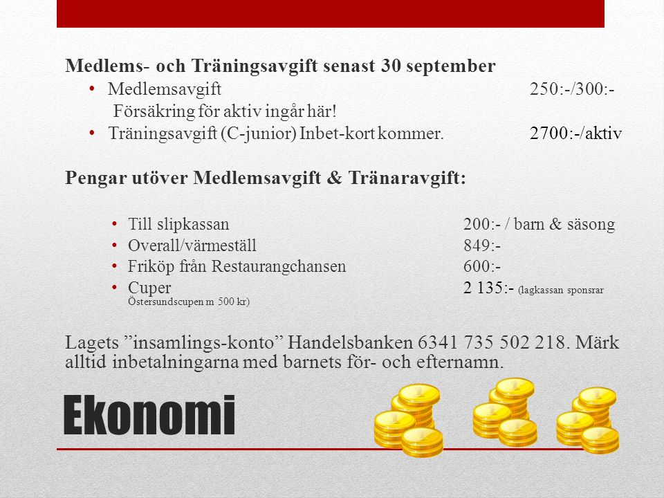 Ekonomi Medlems- och Träningsavgift senast 30 september Medlemsavgift 250:-/300:- Försäkring för aktiv ingår här! Träningsavgift (C-junior) Inbet-kort