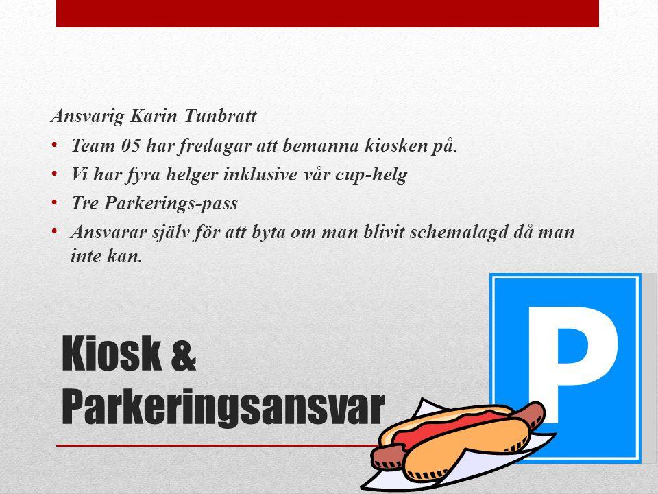 Kiosk & Parkeringsansvar Ansvarig Karin Tunbratt Team 05 har fredagar att bemanna kiosken på. Vi har fyra helger inklusive vår cup-helg Tre Parkerings