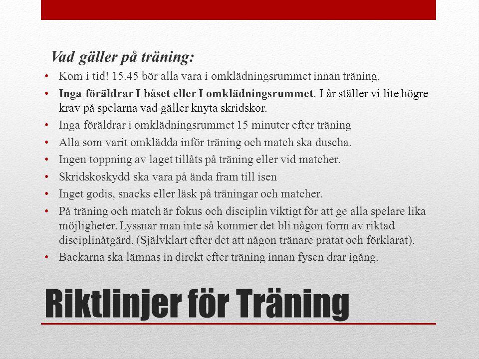 Riktlinjer för Träning Vad gäller på träning: Kom i tid! 15.45 bör alla vara i omklädningsrummet innan träning. Inga föräldrar I båset eller I omklädn