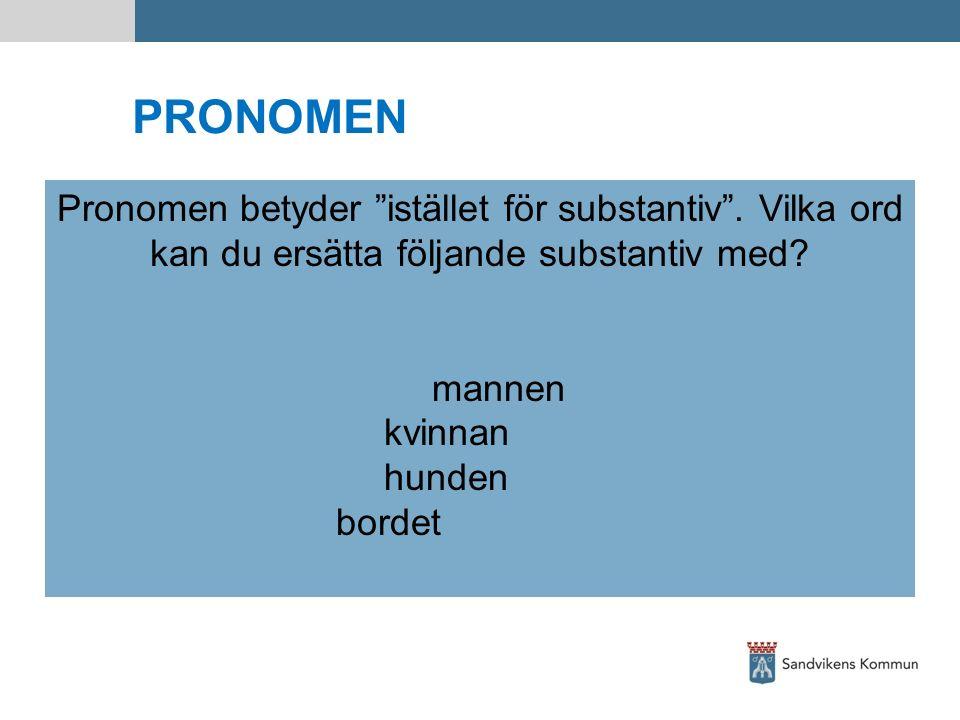 """PRONOMEN Pronomen betyder """"istället för substantiv"""". Vilka ord kan du ersätta följande substantiv med? mannen kvinnan hunden bordet"""