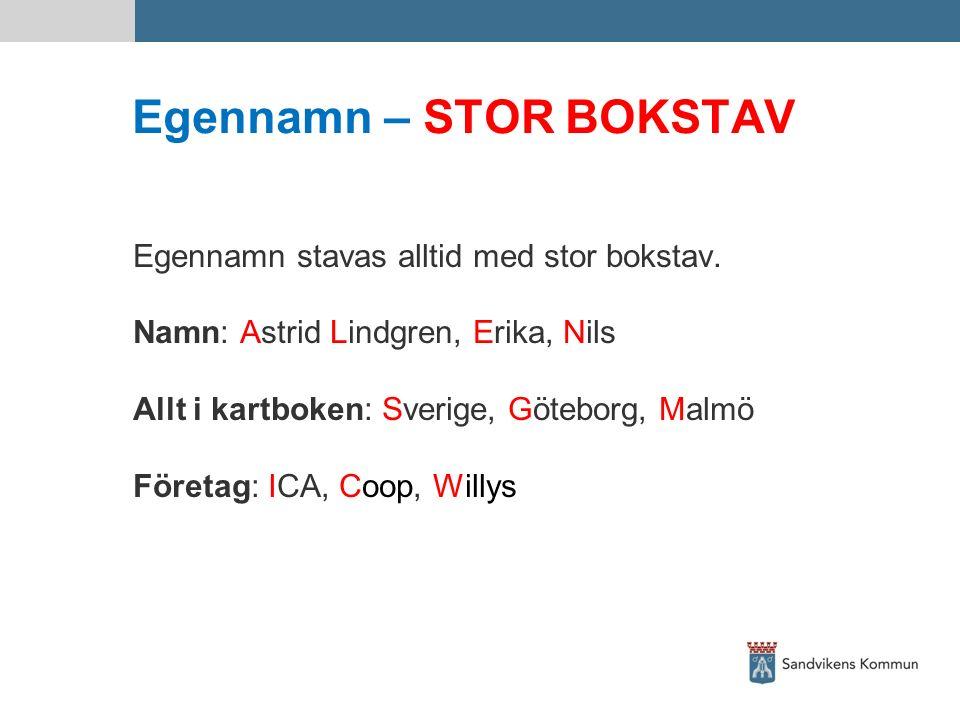 Egennamn – STOR BOKSTAV Egennamn stavas alltid med stor bokstav. Namn: Astrid Lindgren, Erika, Nils Allt i kartboken: Sverige, Göteborg, Malmö Företag