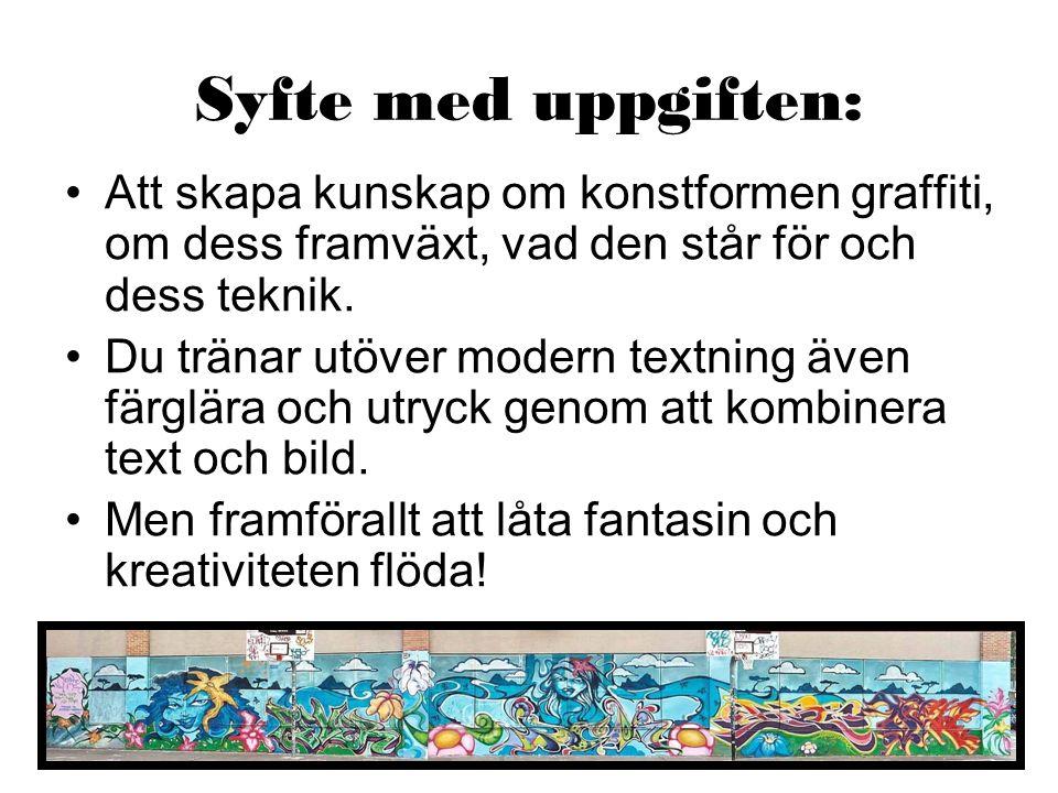 Syfte med uppgiften: Att skapa kunskap om konstformen graffiti, om dess framväxt, vad den står för och dess teknik.