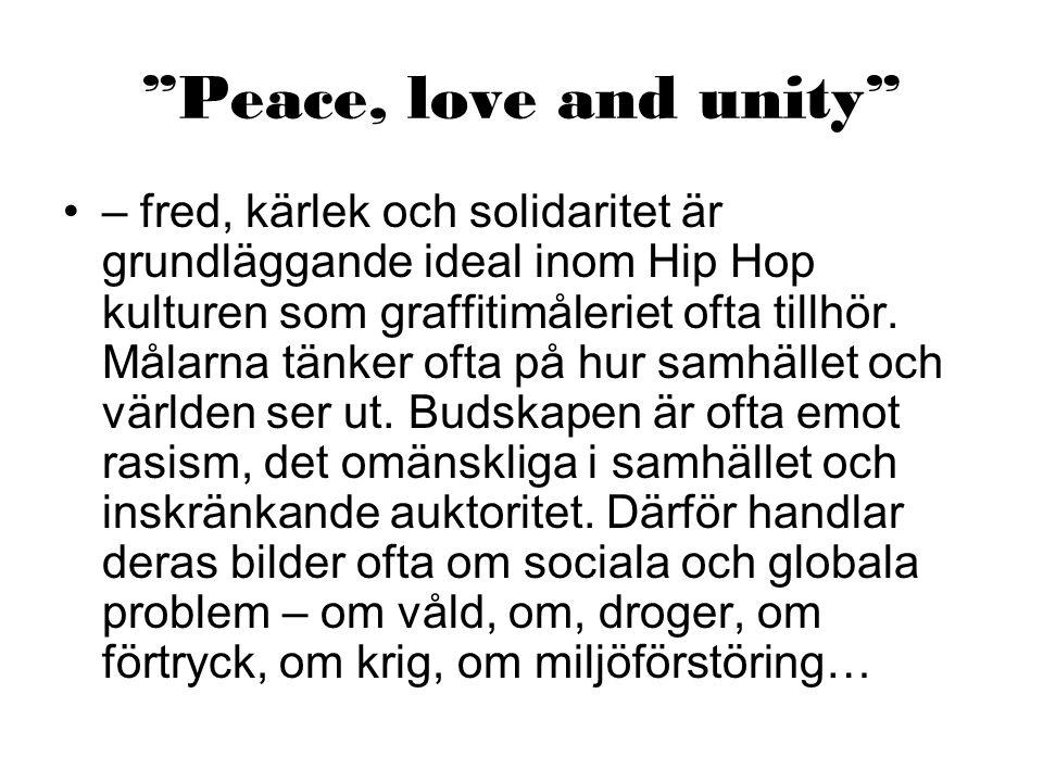 Peace, love and unity – fred, kärlek och solidaritet är grundläggande ideal inom Hip Hop kulturen som graffitimåleriet ofta tillhör.