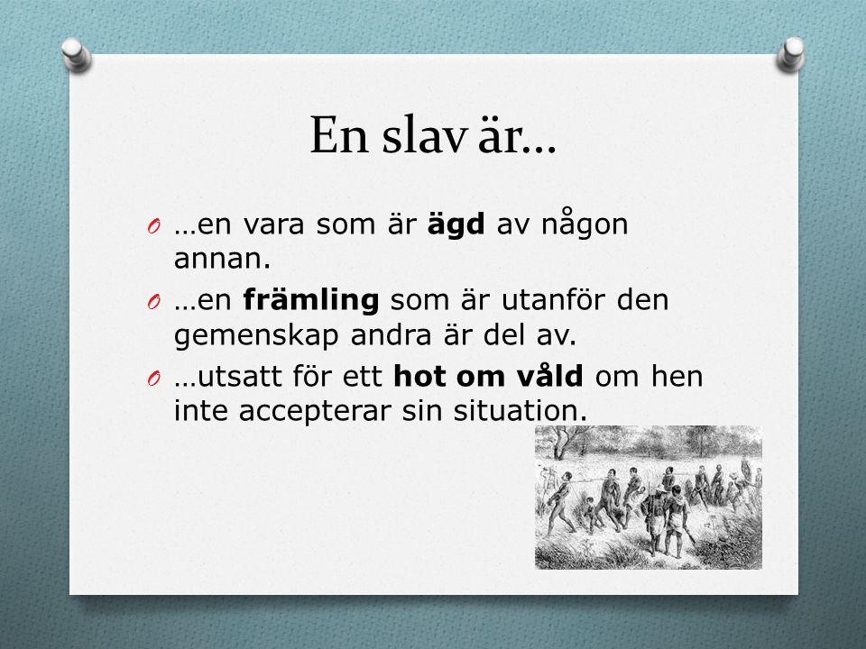 En slav är… O …en vara som är ägd av någon annan.