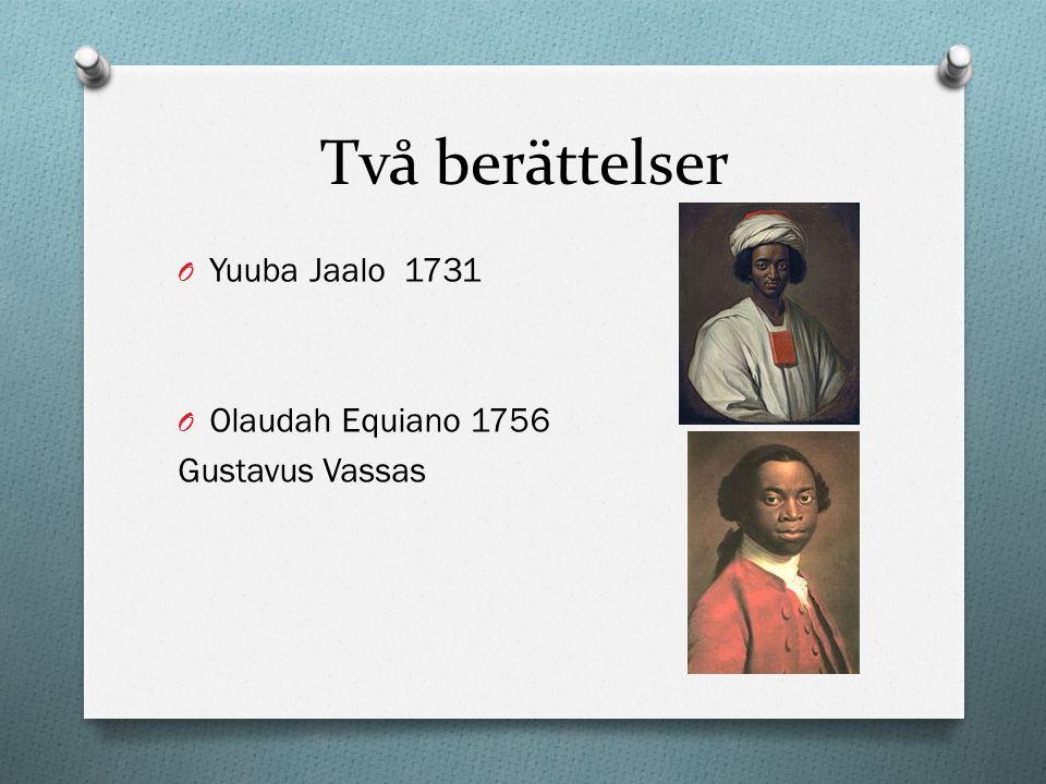Två berättelser O Yuuba Jaalo 1731 O Olaudah Equiano 1756 Gustavus Vassas