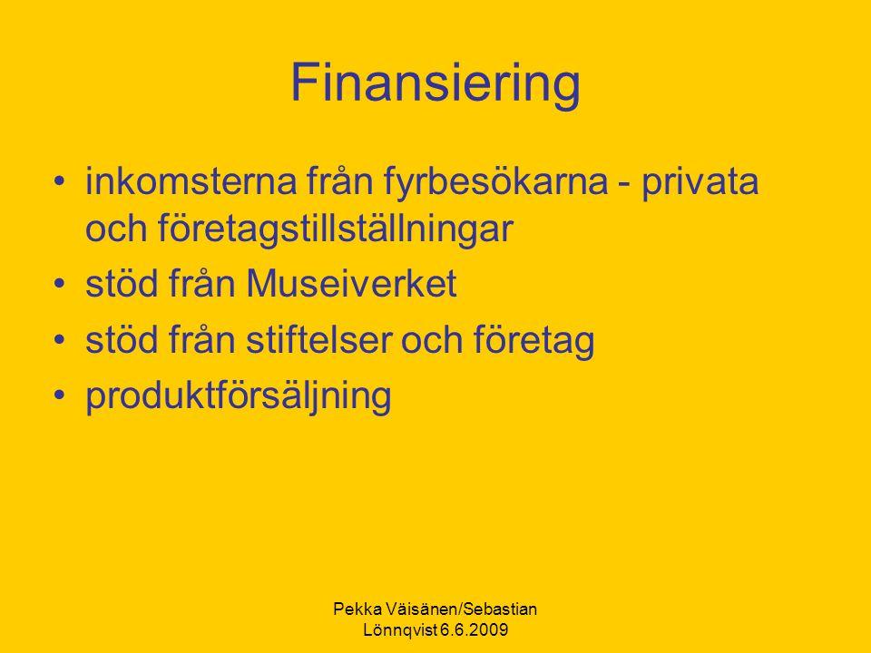Pekka Väisänen/Sebastian Lönnqvist 6.6.2009 Finansiering inkomsterna från fyrbesökarna - privata och företagstillställningar stöd från Museiverket stöd från stiftelser och företag produktförsäljning