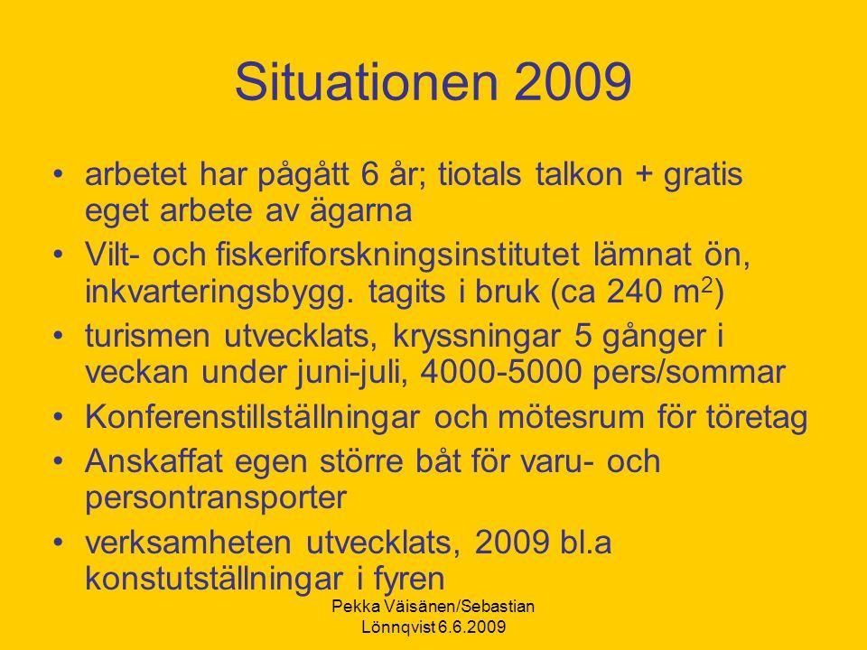 Pekka Väisänen/Sebastian Lönnqvist 6.6.2009 Situationen 2009 arbetet har pågått 6 år; tiotals talkon + gratis eget arbete av ägarna Vilt- och fiskeriforskningsinstitutet lämnat ön, inkvarteringsbygg.