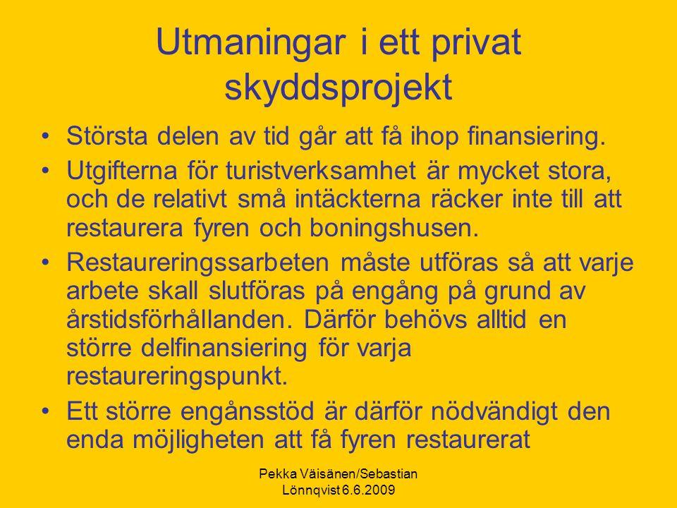 Pekka Väisänen/Sebastian Lönnqvist 6.6.2009 Utmaningar i ett privat skyddsprojekt Största delen av tid går att få ihop finansiering.