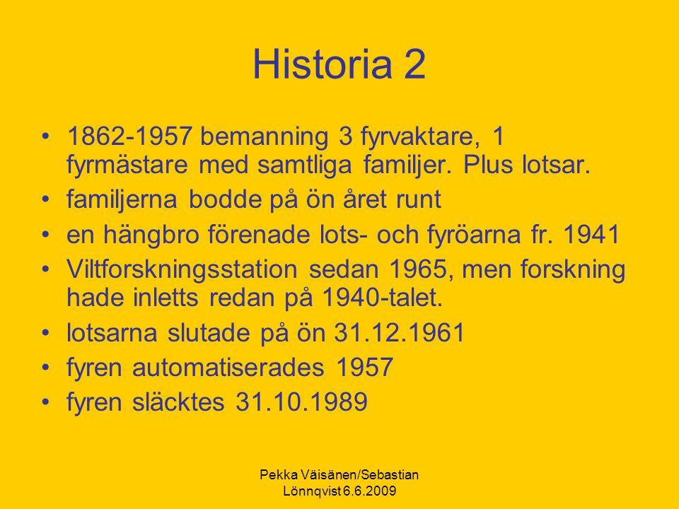 Historia 2 1862-1957 bemanning 3 fyrvaktare, 1 fyrmästare med samtliga familjer.
