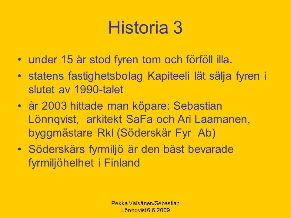 Pekka Väisänen/Sebastian Lönnqvist 6.6.2009 Historia 3 under 15 år stod fyren tom och förföll illa.