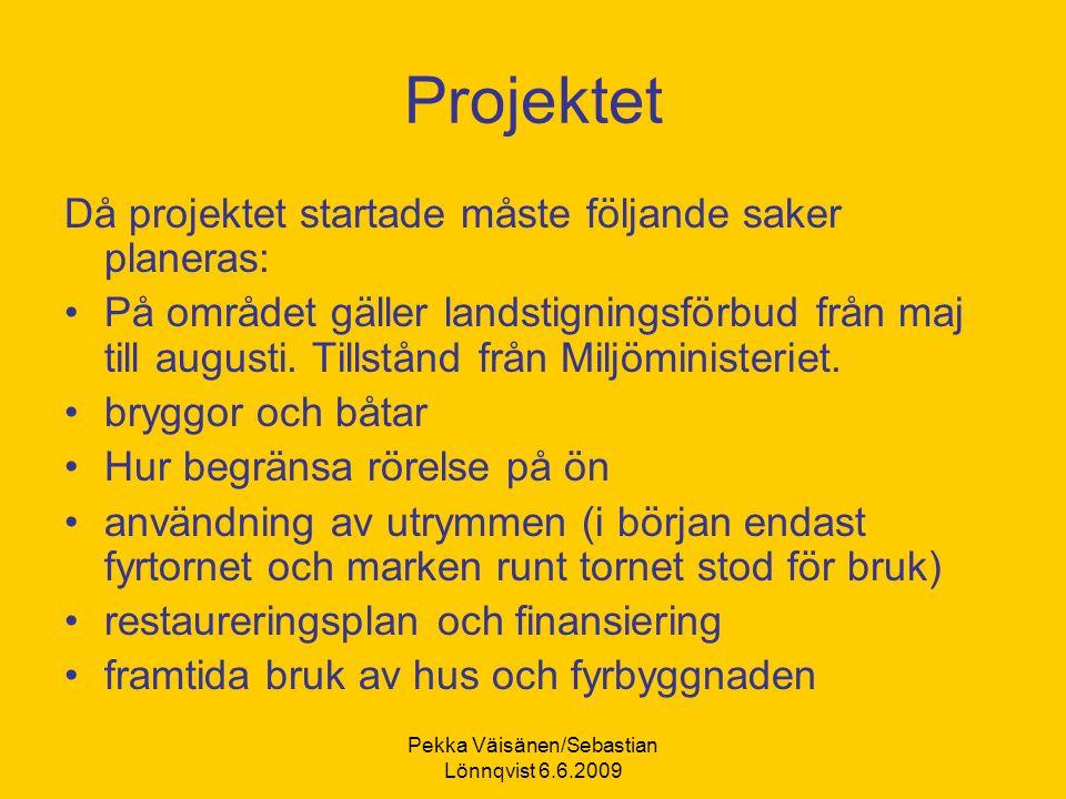Pekka Väisänen/Sebastian Lönnqvist 6.6.2009 Projektet Då projektet startade måste följande saker planeras: På området gäller landstigningsförbud från maj till augusti.