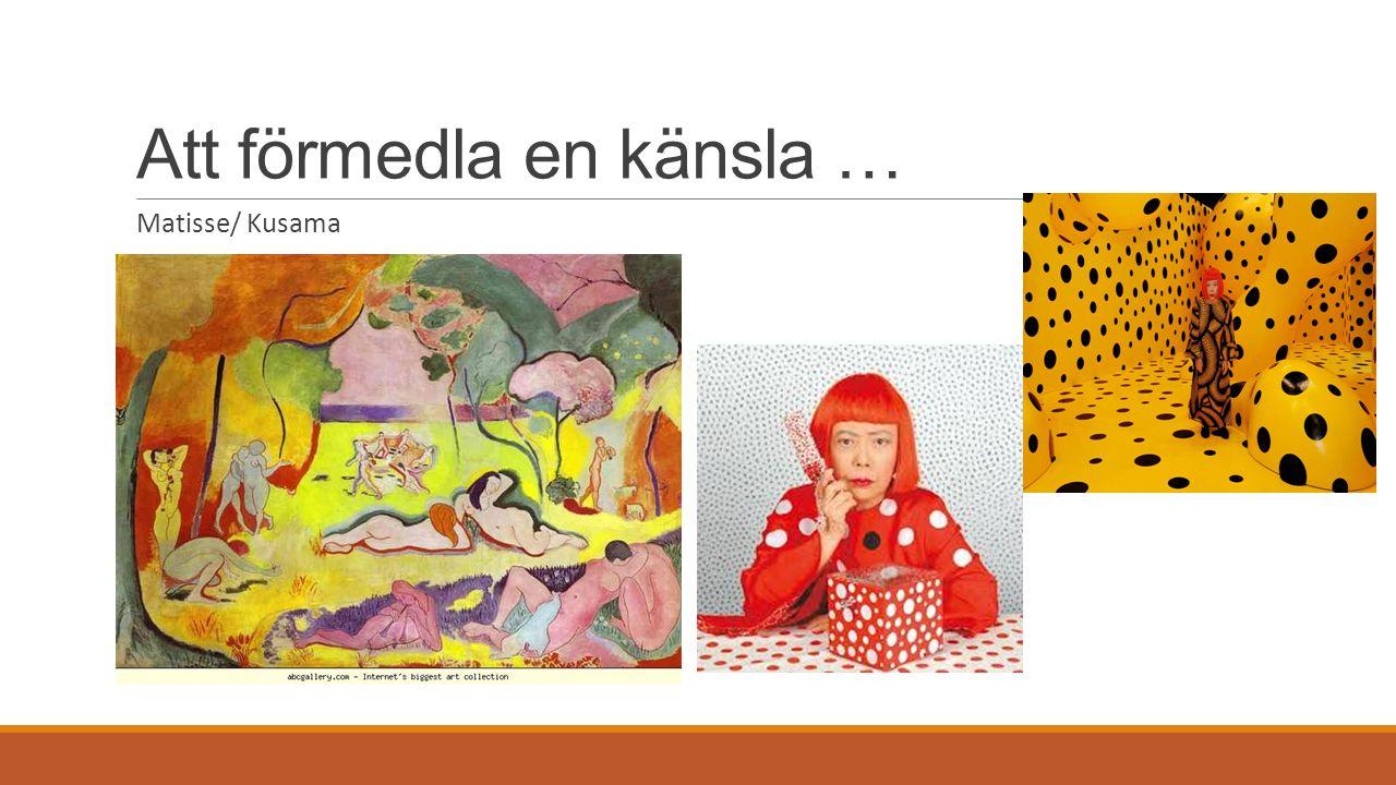 Att förmedla en känsla … Matisse/ Kusama