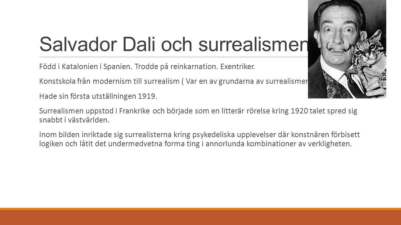 Salvador Dali och surrealismen Född i Katalonien i Spanien. Trodde på reinkarnation. Exentriker. Konstskola från modernism till surrealism ( Var en av